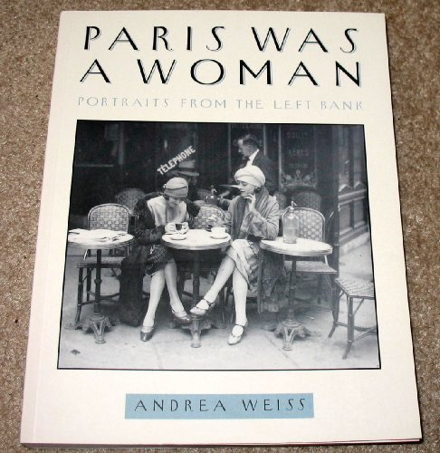 Paris Was a Woman: Portraits from the Left Bank, Andrea Weiss
