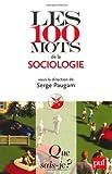 echange, troc Serge Paugam (sous la direction de) - Les 100 mots de la sociologie