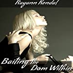 Baiting the Dom Within: FemDom | Rayann Kendal
