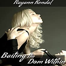 Baiting the Dom Within: FemDom Audiobook by Rayann Kendal Narrated by Kat Emerson