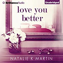 Love You Better (       UNABRIDGED) by Natalie K. Martin Narrated by Heather Wilds