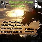 Blogging from Paradise: Why Trashing 3400 Blog Posts Was My Greatest Blogging Success | Ryan Biddulph