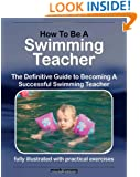 How To Be A Swimming Teacher: The Definitive Guide To Becoming A Successful Swimming Teacher