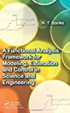 img - for A Functional Analysis Framework for Modeling, Estimation and Control in Science and Engineering book / textbook / text book