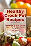 Healthy Crock Pot Recipes: Easy Delicious and Healthy Crock Pot Recipes Your Family Will Love (The Best Healthy Recipes)