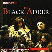 The Blackadder: The Complete First Series Radio/TV Program by Richard Curtis, Rowan Atkinson Narrated by  full cast