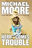 Here Comes Trouble: Stories from My Life by Michael Moore