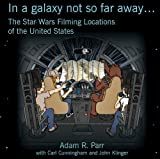img - for In A Galaxy Not So Far Away... The Star Wars Filming Locations of the United States book / textbook / text book