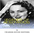 Legends of Hollywood: The Life of Olivia de Havilland Hörbuch von  Charles River Editors Gesprochen von: Scott Clem