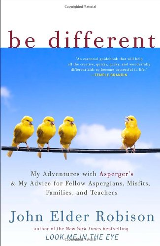 Be Different: My Adventures with Asperger's and My Advice for Fellow Aspergians, Misfits, Families, and Teachers: John Elder Robison: 9780307884824: Amazon.com: Books