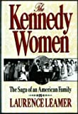 The Kennedy Women: The Saga of an American Family