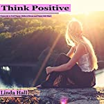 Think Positive: Hypnosis to Feel Happy, Relieve Stress, and Enjoy Life More | Linda Hall
