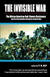 img - for The Invisible War: African American Anti-Slavery Resistance from the Stono Rebellion through the Seminole Wars book / textbook / text book