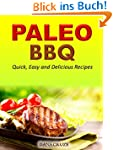 Paleo BBQ:  Quick, Easy and Delicious...