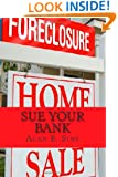 Sue Your Bank: How to Fight Back with Little or No Money, Make Sense of Your H.A.M.P. Nightmare, & Take Back Your Life!