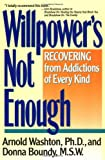 Willpower&#039;s Not Enough: Recovering from Addictions of Every Kind