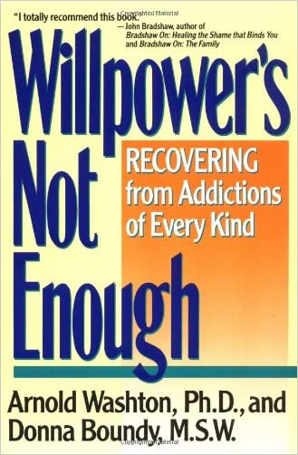 Willpower's Not Enough: Recovering from Addictions of Every Kind written by Arnold M. Washton