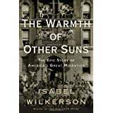 The Warmth of Other Suns: The Epic Story of America's Great Migration ~ Isabel Wilkerson