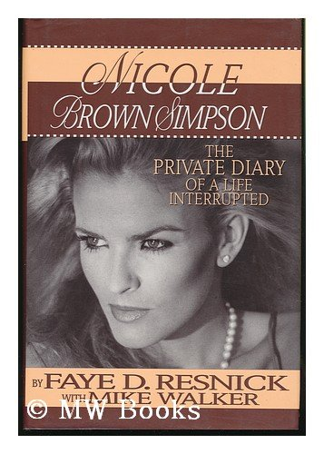 Nicole Brown Simpson: The Private Diary of a Life Interrupted by Faye D. Resnick with Mike Walker