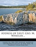 img - for Address of Lieut. Geo. M. Wheeler .. book / textbook / text book