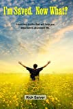 img - for I'm Saved. Now What?: Learn key truths that will help you experience abundant life. book / textbook / text book