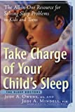 Take Charge of Your Childs Sleep: The All-in-One Resource for Solving Sleep Problems in Kids and Teens