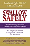 Swallow Safely: How Swallowing Problems Threaten the Elderly and Others. A Caregiver's Guide to Recognition, Treatment, and Prevention