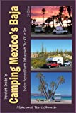 Travelers Guide to Camping Mexicos Baja: Explore Baja and Puerto Penasco with Your RV or Tent (Travelers Guide series)