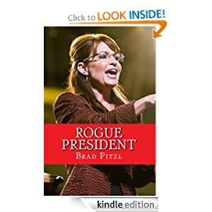 Rogue President : The Presidency of Sarah Palin by Brad Pitzl
