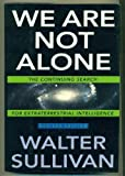We Are Not Alone: 2The Continuing Search for Extraterrestrial Intelligence, Revised Edition