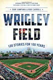 Wrigley Field: 100 Stories for 100 Years (Sports History)