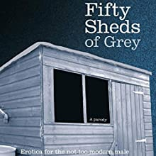 Fifty Sheds of Grey: A Parody (       UNABRIDGED) by C. T. Grey Narrated by Alex Lowe, Amelia Clay