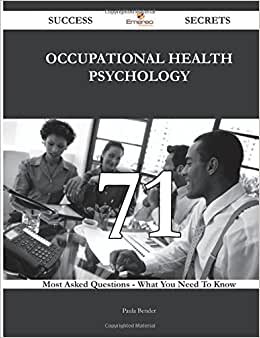 Occupational Health Psychology 71 Success Secrets - 71 Most Asked Questions On Occupational Health Psychology - What You Need To Know