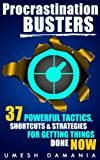 Procrastination Busters: 37 Powerful Tactics, Shortcuts, & Strategies for Getting Things Done Now