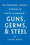 Guns, Germs, & Steel by Jared Diamond | Key Takeaways, Analysis & Review: The Fates of Human Societies
