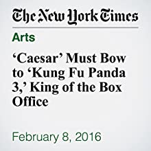 'Caesar' Must Bow to 'Kung Fu Panda 3,' King of the Box Office Other by Brooks Barnes Narrated by Keith Sellon-Wright