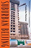 Friederike Fleischer Suburban Beijing: Housing and Consumption in Contemporary China