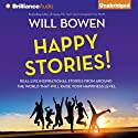 Happy Stories!: Real-Life Inspirational Stories from Around the World That Will Raise Your Happiness Level (       UNABRIDGED) by Will Bowen Narrated by Will Bowen