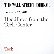 Headlines from the Tech Center (       UNABRIDGED) by The Wall Street Journal Narrated by Ken Borgers