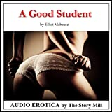 A Good Student: The Story of a Professor's Erotic Seduction of a Student Into a BDSM Affair, Spanking, Bondage, and Passionate Sex Lead to Enduring Love.