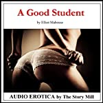 A Good Student: The Story of a Professor's Erotic Seduction of a Student Into a BDSM Affair, Spanking, Bondage, and Passionate Sex Lead to Enduring Love. | Elliot Mabeuse
