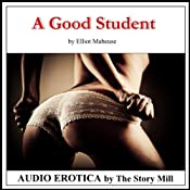 A Good Student: The Story of a Professor's Erotic Seduction of a Student Into a BDSM Affair, Spanking, Bondage, and Passionate Sex Lead to Enduring Love. | [Elliot Mabeuse]