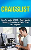 Craigslist: How to Make $2,000+ Every Month Working from Home Part- Time on Craigslist (selling on craigslist, craigslist business, craigslist goldmine, craigslist selling, craigslist marketing)