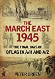 The March East 1945: The Final Days of Oflag IX A/H and A/Z (0752471252) by Green, Peter