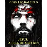 "Jesus: A Hell of a Secret (An Action-Packed Christian Fiction Suspense Thriller)von ""Germano Dalcielo"""
