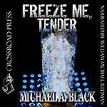 Freeze Me, Tender | Michael A. Black