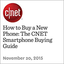 How to Buy a New Phone: The CNET Smartphone Buying Guide (       UNABRIDGED) by Jessica Dolcourt, Lynn La Narrated by Rex Anderson