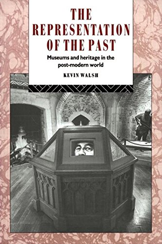 The Representation of the Past: Museums and Heritage in the Post-Modern World (Heritage: Care-Preservation-Management)
