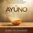 El Ayuno [Fasting]: Para la liberación y el avance [For Release and Deliverance] Audiobook by John Eckhardt Narrated by German Gijon
