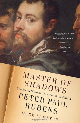 Master of Shadows: The Secret Diplomatic Career of the Painter Peter Paul Rubens